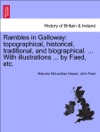Rambles In Galloway Topographical Historical Traditional And Biographical  With Illustrations  By Faed Etc