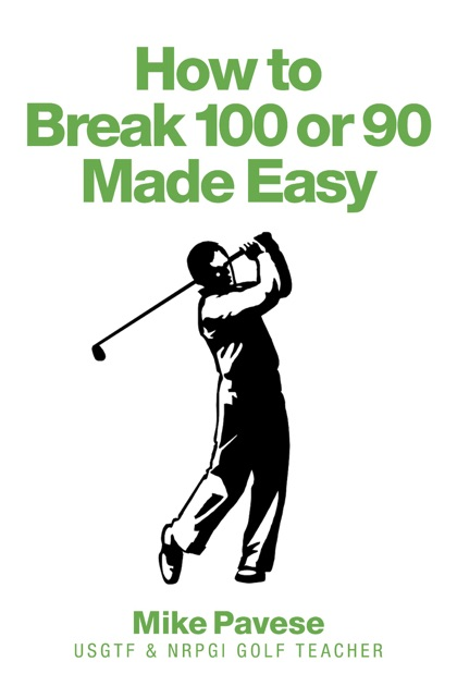 How To Break 100 Or 90 Made Easy By Mike Pavese On Apple Books