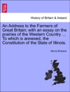 An Address To The Farmers Of Great Britain With An Essay On The Prairies Of The Western Country  To Which Is Annexed The Constitution Of The State Of Illinois