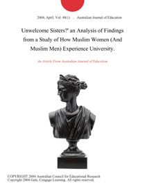 UNWELCOME SISTERS? AN ANALYSIS OF FINDINGS FROM A STUDY OF HOW MUSLIM WOMEN (AND MUSLIM MEN) EXPERIENCE UNIVERSITY.