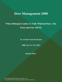 DEER MANAGEMENT 2008: WHEN BIOLOGISTS GATHER TO TALK WHITETAIL DEER, THE FACTS AND FUN WILL FLY