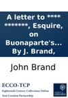 A Letter To   Esquire On Buonapartes Proposals For Opening A Negotiation For Peace  By J Brand