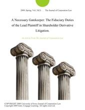 A Necessary Gatekeeper: The Fiduciary Duties Of The Lead Plaintiff In Shareholder Derivative Litigation.