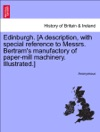 Edinburgh A Description With Special Reference To Messrs Bertrams Manufactory Of Paper-mill Machinery Illustrated
