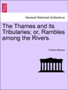 The Thames And Its Tributaries Or Rambles Among The Rivers