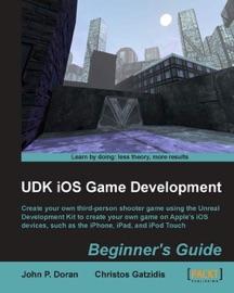 UDK iOS Game Development Beginner's Guide - John Preston Doran & Christos Gatzidis