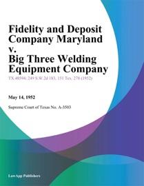 FIDELITY AND DEPOSIT COMPANY MARYLAND V. BIG THREE WELDING EQUIPMENT COMPANY
