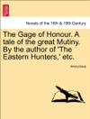 The Gage Of Honour A Tale Of The Great Mutiny By The Author Of The Eastern Hunters Etc VOL I
