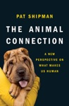 The Animal Connection A New Perspective On What Makes Us Human