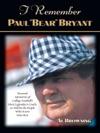 I Remember Paul Bear Bryant