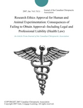 Research Ethics Approval For Human And Animal Experimentation: Consequences Of Failing To Obtain Approval--Including Legal And Professional Liability (Health Law)
