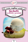 Le cento migliori ricette di gelati, sorbetti e granite Book Cover