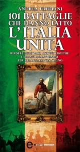101 battaglie che hanno fatto l'Italia unita da Andrea Frediani