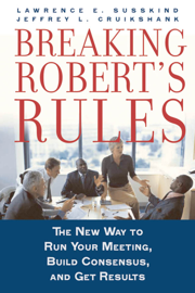 Breaking Robert's Rules: The New Way to Run Your Meeting, Build Consensus, and Get Results book