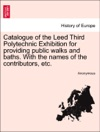 Catalogue Of The Leed Third Polytechnic Exhibition For Providing Public Walks And Baths With The Names Of The Contributors Etc