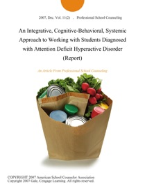 An Integrative Cognitive Behavioral Systemic Approach To Working With Students Diagnosed With Attention Deficit Hyperactive Disorder Report