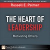 The Heart Of Leadership Motivating Others