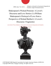 Shakespeare's Wicked Pronoun: A Lover's Discourse and Love Stories (1) (William Shakespeare's Portrayal of Love from a Perspective of Roland Barthes's A Lover's Discourse: Fragments)