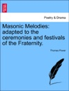 Masonic Melodies Adapted To The Ceremonies And Festivals Of The Fraternity