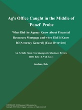Ag's Office Caught in the Middle of 'Ponzi' Probe: What Did the Agency Know About Financial Resources Mortgage and when Did It Know It? (Attorney General) (Case Overview)