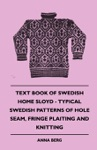 Text Book Of Swedish Home Sloyd - Typical Swedish Patterns Of Hole Seam Fringe Plaiting And Knitting
