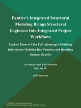 Bentley's Integrated Structural Modeling Brings Structural Engineers Into Integrated Project Workflows; Enables Them to Take Full Advantage of Building Information Modeling Best Practices and Resulting Business Benefits