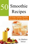 Smoothie Recipes 50 Great Tasting Healthy Smoothies  Juices