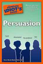 The Complete Idiot's Guide To Persuasion