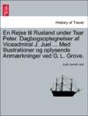 En Rejse Til Rusland Under Tsar Peter Dagbogsoptegnelser Af Viceadmiral J Juel  Med Illustrationer Og Oplysende Anmrkninger Ved G L Grove
