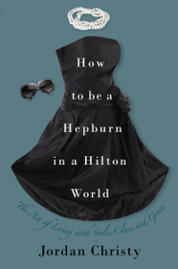 How to Be a Hepburn in a Hilton World Summary