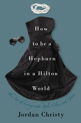 How to Be a Hepburn in a Hilton World - Jordan Christy book