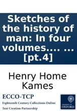 Sketches Of The History Of Man: In Four Volumes. By Henry Home, Lord Kaims, ... [pt.4]