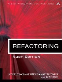 Refactoring: Ruby Edition - Jay Fields, Shane Harvie, Martin Fowler & Kent Beck