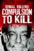 Serial Killers: Compulsion To Kill