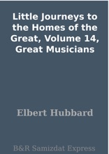 Little Journeys to the Homes of the Great, Volume 14, Great Musicians
