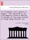 Les Congolais Leurs Murs Et Usages  Par Alexis-M G Ie Jean Baptiste Gochet Edition 3e Abregee De Louvrage Intitule Le Congo Belge Illustre Etc