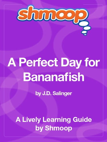 A Perfect Day for Bananafish - Shmoop - Shmoop