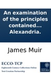 An Examination Of The Principles Contained In The Age Of Reason In Ten Discourses By James Muir DD Minister Of The Presbyterian Church Alexandria