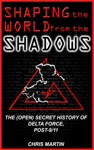 Shaping The World From The Shadows The Open Secret History Of Delta Force Post-911