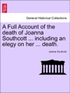 A Full Account Of The Death Of Joanna Southcott  Including An Elegy On Her  Death