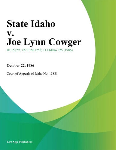 Court of Appeals of Idaho No. 15881 - State Idaho v. Joe Lynn Cowger