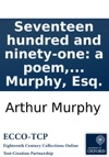 Seventeen Hundred And Ninety-one A Poem In Imitation Of The Thirteenth Satire Of Juvenal By Arthur Murphy Esq