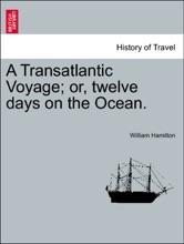 A Transatlantic Voyage; Or, Twelve Days On The Ocean.