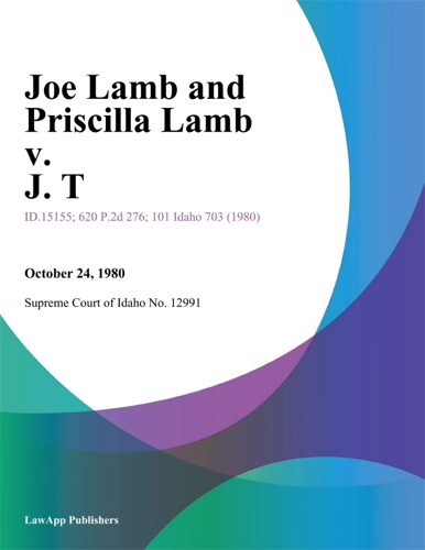 Supreme Court of Idaho No. 12991 - Joe Lamb and Priscilla Lamb v. J. T