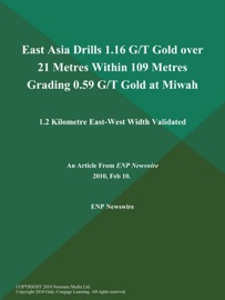 EAST ASIA DRILLS 1.16 G/T GOLD OVER 21 METRES WITHIN 109 METRES GRADING 0.59 G/T GOLD AT MIWAH; 1.2 KILOMETRE EAST-WEST WIDTH VALIDATED