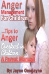 Anger Management For Children Tips To Anger Overload In Children A Parents Manual