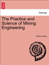 The Practice And Science Of Mining Engineering A Manual Adapted For The Use Of Mine Owners Etc