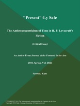 Present-Ly Safe: The Anthropocentricism Of Time In H. P. Lovecraft's Fiction (Critical Essay)