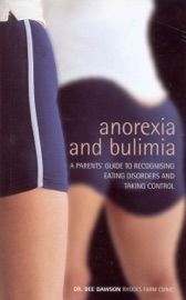 Anorexia And Bulimia A Parent S Guide To Recognising Eating Disorders And Taking Control