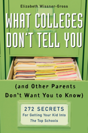 What Colleges Don't Tell You (And Other Parents Don't Want You to Know) book